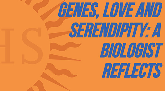 Orange background with blue text that reads: Genes, love and serendipity: A biologist reflects