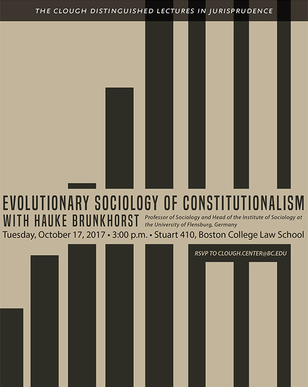 Evolutionary Sociology of Constitutionalism with Hauke Brunkhorst on October 17 at 3pm in Stuart 410, Boston College Law School. RSVP to clough.center@bc.edu. Visit www.bc.edu/cloughevents for details.