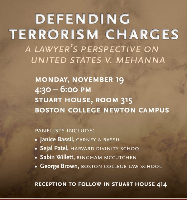 Defending Terrorism Charges: A Lawyer's Perspective on United States v. Mehanna | Monday, November 19, 2012 at 4:30 p.m. | Stuart House 414, Boston College Newton Campus