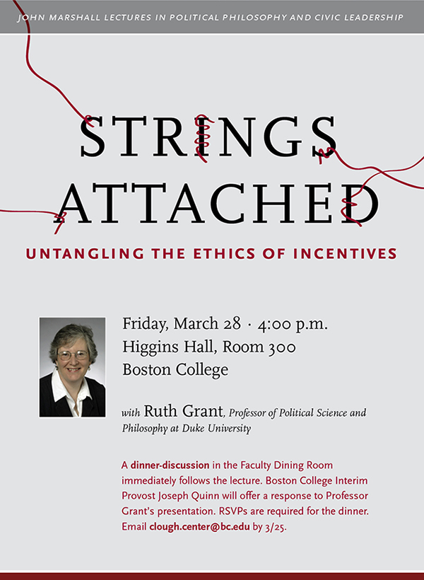 Strings Attached: Untangling the Ethics of Incentives | Friday, March 28 at 4:00 p.m. | Higgins Hall, Room 300, Boston College | Dinner discussion in the Faculty Dining Room to follow. RSVP for dinner to clough.center@bc.edu by 3/24.