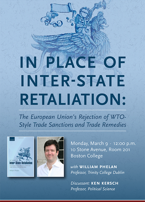 In Place of Inter-State Retaliation: The European Union's Rejection of WTO-Style Trade Sanctions and Trade Remedies | Monday, March 9 at 12:00 p.m. | 10 Stone Ave, Room 201, Boston College | RSVP to clough.center@bc.edu