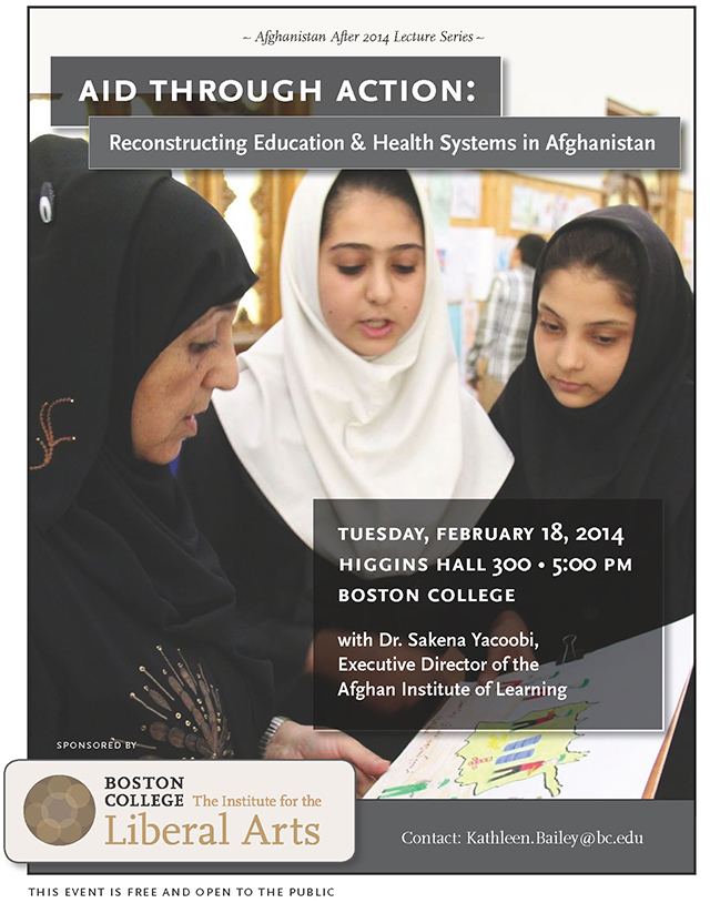Aid Through Action: Reconstructing Education and Health Systems in Afghanistan | Dr. Sakena Yacoobi, Executive Director, Afghan Institute of Learning | February 18 at 5:00 pm | Higgins Hall, Room 300, Boston College