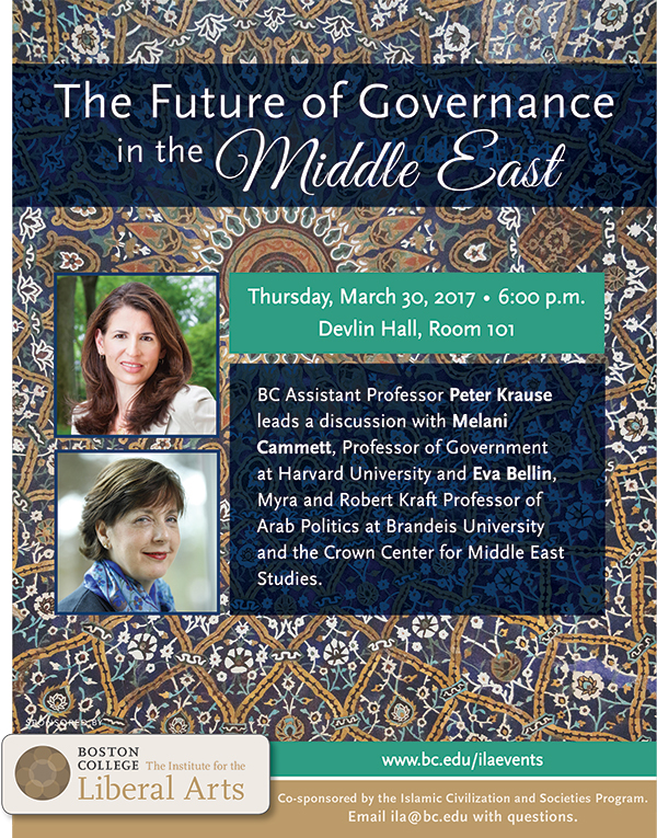 The Future of Governance in the Middle East - a panel discussion with Melani Cammett and Eva Bellin, led by BC Assistant Professor Peter Krause | March 30, 2017 at 6:00 p.m. | Devlin Hall, Room 101, Boston College
