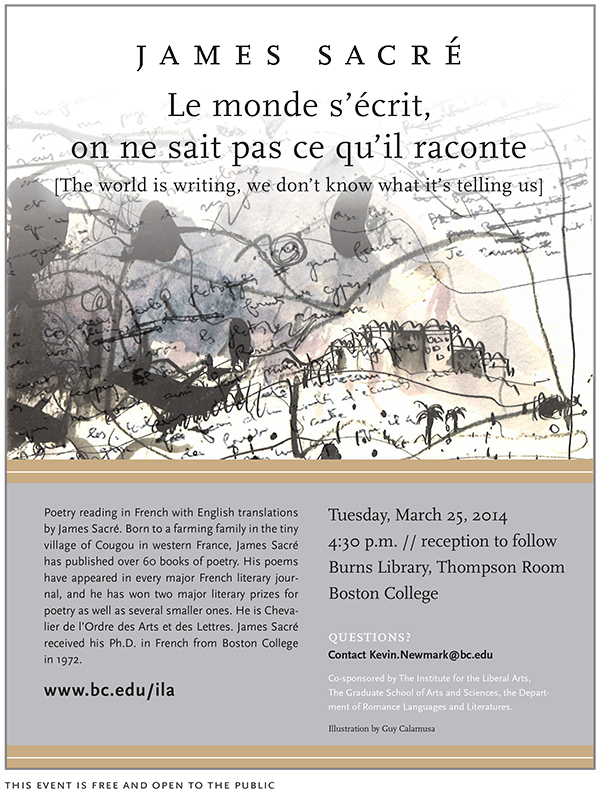 James Sacré: Le monde s'écrit, on ne sait pas ce qu'il raconte | March 25 at 4:30 pm | Thompson Room, Burns Library, Boston College