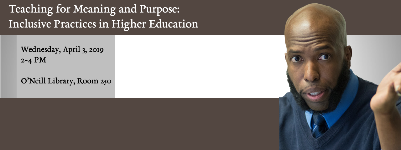 "A banner advertising the lecture ""Teaching for Meaning and Purpose: Inclusive Practices in Higher Education,"" by Bryan Dewsbury. Wednesday, April 3, from 2-4 pm in O'Neill Library 250."
