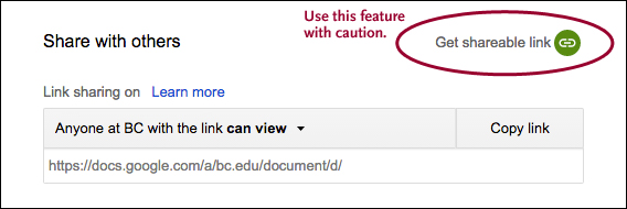 Use Caution: When using Link Sharing. By default, when this is enabled, everyone at BC can view the document. It is safer to share with individuals.