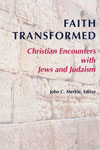 Faith Transformed: Christian Encounters with Jews and Judaism