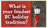 What is your fondest BC holiday tradition